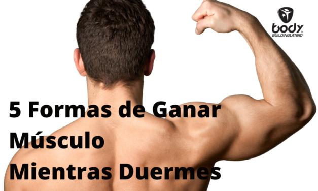 5 Formas de Ganar Músculo Mientras Duermes